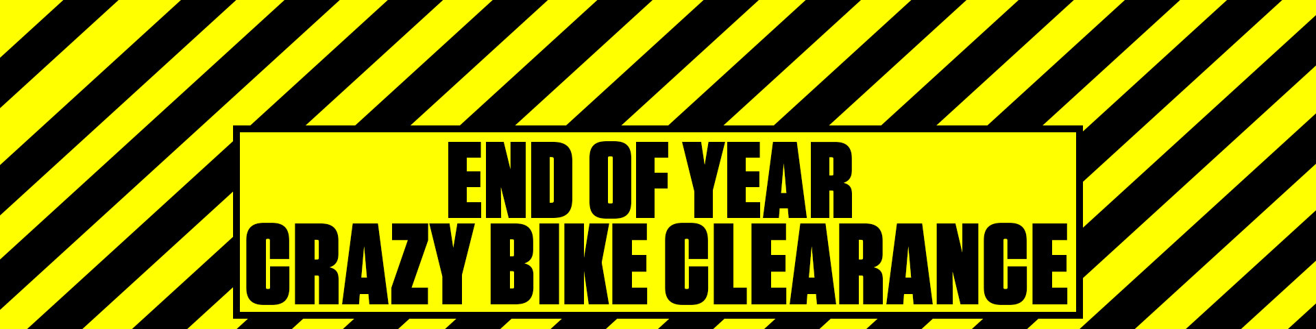 End OF Year Crazy Bike Clearance
